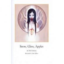 Snow, Glass, Apples - Neil Gaiman, Julie Dillon
