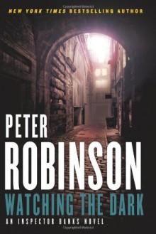 Watching the Dark: An Inspector Banks Novel - Peter Robinson