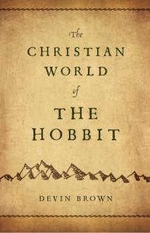 Christian World of the Hobbit - Devin Brown