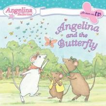 Angelina and the Butterfly (Angelina Ballerina) - Katharine Holabird