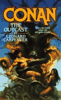 Conan The Outcast - Leonard P. Carpenter, John M. Roberts