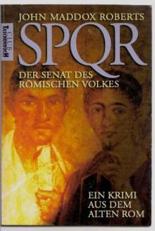 SPQR. Der Senat des Römischen Volkes. Ein Krimi aus dem alten Rom. -