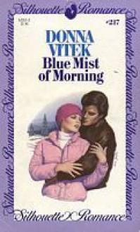 Blue Mist of Morning (Silhouette Romance, #217) - Donna Vitek