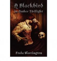 [ [ [ A Blackbird in Amber Twilight [ A BLACKBIRD IN AMBER TWILIGHT ] By Warrington, Freda ( Author )Mar-01-2009 Paperback - Freda Warrington