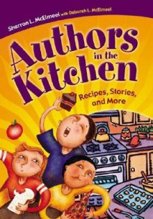 Authors in the Kitchen: Recipes, Stories, and More - Sharron L. McElmeel, Deborah L. McElmeel