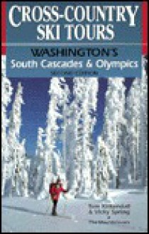 Cross-Country Ski Tours--Washington's South Cascades and Olympics: Washington's South Cascades and Olympics - Tom Kirkendall, Vicky Spring