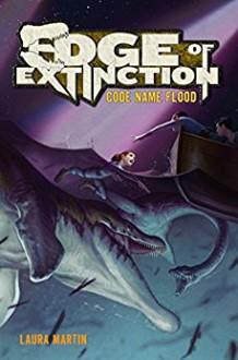 Edge of Extinction: Code Name Flood - Laura Martin, Eric Deschamps