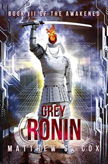 Grey Ronin (The Awakened Book 3) - Matthew S. Cox