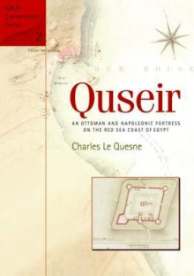 Quseir: An Ottoman and Napoleonic Fortress on the Red Sea Coast of Egypt - Charles Le Quesne