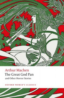 The Great God Pan and Other Horror Stories - Arthur Machen