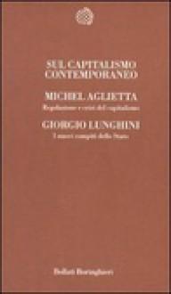 Sul capitalismo contemporaneo - Michel Aglietta, Giorgio Lunghini