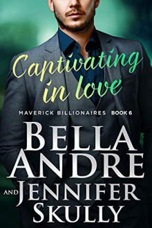 Captivating in Love (The Maverick Billionaires #6) - Jennifer Skully, Bella Andre