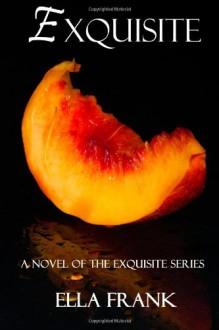 Exquisite (The Exquisite Series) (Volume 1) - Ella Frank