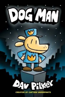 Dog Man: From the Creator of Captain Underpants (Dog Man #1) - Dav Pilkey