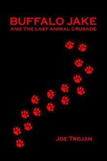 Buffalo Jake and the Last Animal Crusade - Joe Trojan