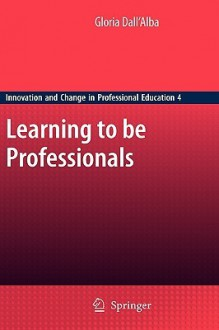 Learning to Be Professionals - Gloria Dall'Alba