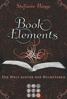BookElements, Band 2: Die Welt hinter den Buchstaben - Stefanie Hasse