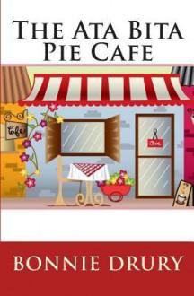 The Ata Bita Pie Cafe: Advice Is Free - Bonnie Drury