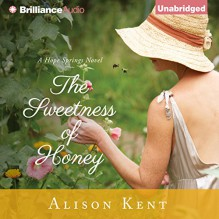 The Sweetness of Honey: Hope Springs, Book 3 - Alison Kent, Natalie Ross