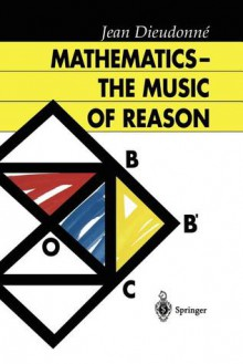 Mathematics - The Music of Reason - Jean Dieudonne, H.G. Dales, J.C. Dales