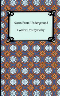 Notes from Underground - Fyodor Dostoyevsky, Constance Garnett