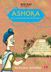 Ashoka and the Muddled Messages - Natasha Sharma
