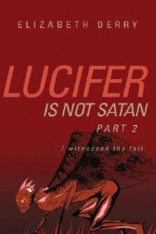 Lucifer Is Not Satan Part 2 - Elizabeth Derry