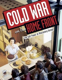 Cold War on the Home Front: The Soft Power of Midcentury Design - Greg Castillo