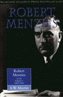 Robert Menzies: A Life - A.W. Martin, Patsy Hardy