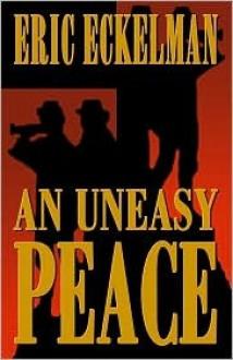 An Uneasy Peace - Eric L. Eckelman