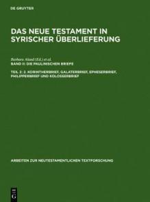 Das Neue Testament in Syrischer Uberlieferung: Die Paulinischen Briefe (Arbeiten Zur Neutestamentlichen Textforschung) - Andreas Juckel, Barbara Aland