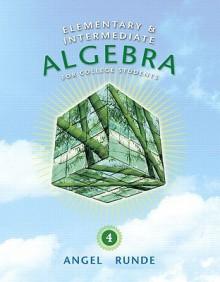 Elementary & Intermediate Algebra for College Students (4th Edition) (The Angel Developmental Algebra Series) - Allen Angel, Lawrence Gilligan, Richard Semmler, Dennis Runde