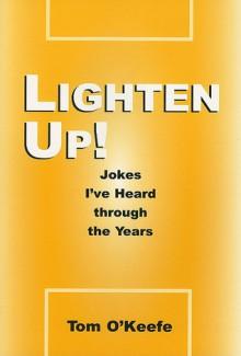 Lighten Up!: Jokes I've Heard Through the Years - Tom O'Keefe