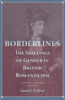 Borderlines: The Shiftings of Gender in British Romanticism - Susan J. Wolfson