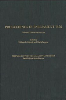 Proceedings in Parliament 1626, Volume 2: House of Commons - William B. Bidwell