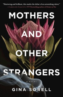 Mothers and Other Strangers - Gina Sorell