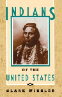 Indians of the United States: Four Centuries of Their History and Culture - Clark Wissler
