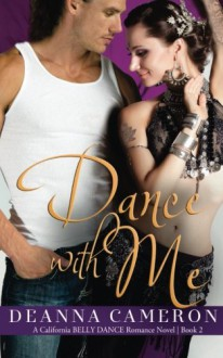Dance with Me (California Belly Dance Romance) (Volume 2) - DeAnna Cameron