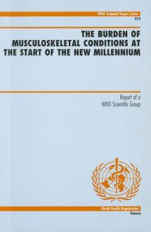 The Burden of Musculoskeletal Conditions at the Start of the New Millennium - World Health Organization, A. Woolf