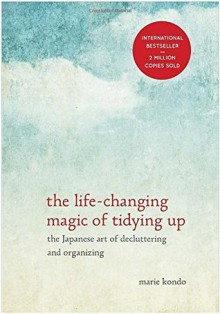 The Life Changing Magic of Tidying Up: Life Changing Magic of Tidying Up Marie Kondo; The Life Changing Magic of Tidying Up - Marie Kondō
