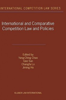 International and Comparative Competition Laws and Policies - Yang-Ching Chao, Gee San