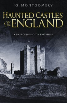 Haunted Castles of England - J.G. Montgomery
