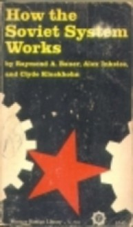 How the Soviet System Works - Raynond Bauer, Alex Inkeles, Clyde Kluckhorn