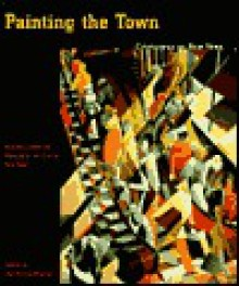 Painting the Town: Cityscapes of New York; Paintings from the Museum of the City of New York - Jan Seidler Ramirez