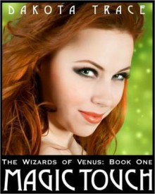 The Wizards of Venus: Book 1 Magic Touch - Dakota Trace