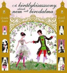A királykisasszony, akinek nem volt birodalma - Ursula Jones, Sarah Gibb