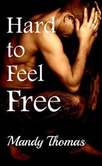 Hard to Feel Free (Hard to Feel Series Book 2) - Mandy Thomas