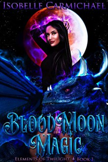 Blood Moon Magic (Elements of Twilight #1) - Isobelle Carmichael