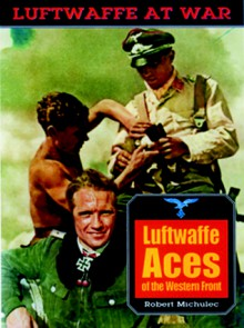 Luftwaffe Aces of the Western Front - Robert Michulec