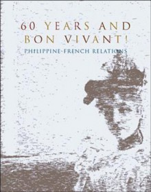 60 Years and Bon Vivant! Philippine-French Relations - Ambeth R. Ocampo
